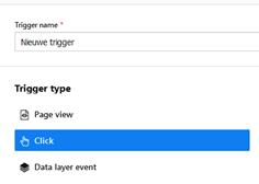 Invoerveld Trigger name met ingevulde naam Nieuwe trigger. Onder Trigger Type staan Page view, Click en Data layer event. Click is geselecteerd.